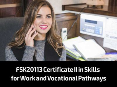 FSK20113 Certificate II in Skills for Work and Vocational Pathways
