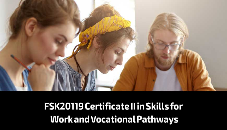 FSK20119-Certificate-II-in-Skills-for-Work-and-Vocational-Pathways