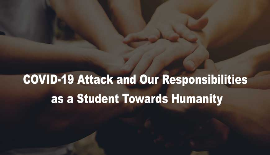 COVID-19 Attack and Our Responsibilities as a Student Towards Humanity