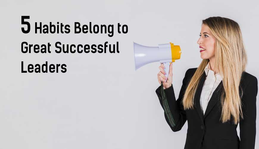 Five-Habits-Belong-to-Great-Successful-Leaders