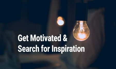 Get Motivated and Search For Inspiration