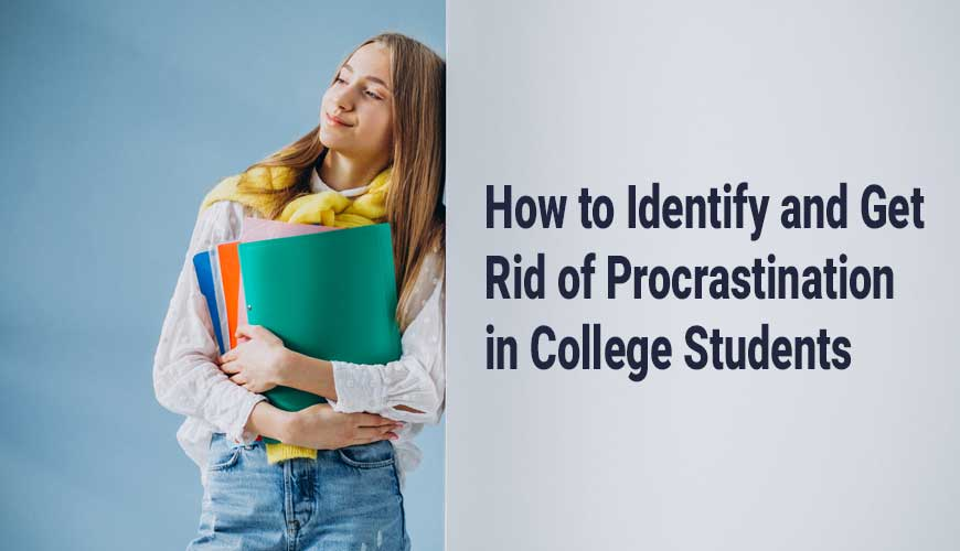 How to Identify and Get Rid of Procrastination in College Students