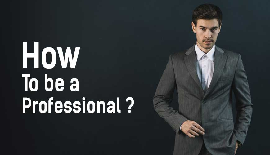 Professionalism and How to be a Professional?