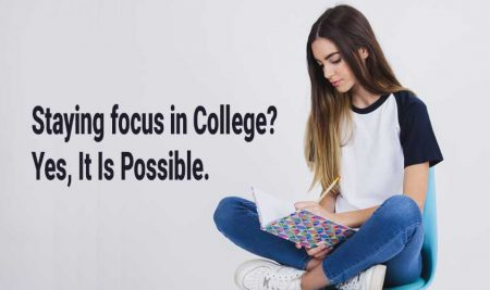 Staying Focus In College? Yes, It Is Possible