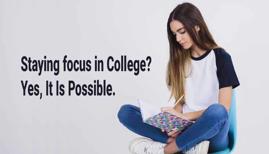 Staying-focus-in-College-Yes,-It-Is-Possible.